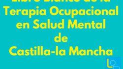 Libro Blanco de la Terapia Ocupacional en Salud Mental de Castilla-la Mancha.
